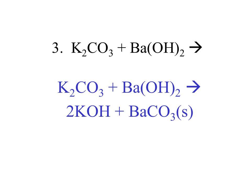 K2CO3 + Ba(OH)2  2KOH + BaCO3(s)