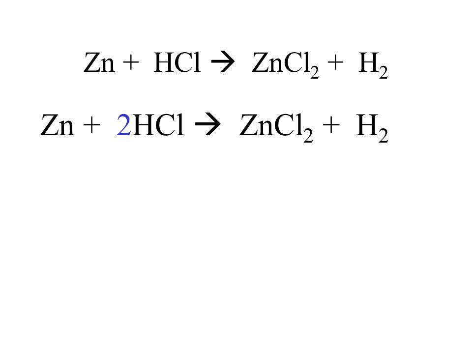 Zn + HCl  ZnCl2 + H2 Zn + 2HCl  ZnCl2 + H2
