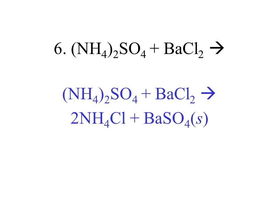 (NH4)2SO4 + BaCl2  2NH4Cl + BaSO4(s)