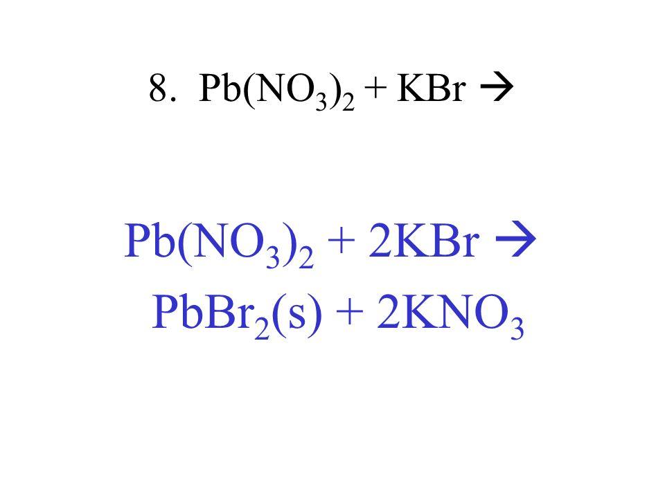 Pb(NO3)2 + 2KBr  PbBr2(s) + 2KNO3