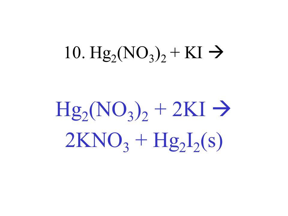 Hg2(NO3)2 + 2KI  2KNO3 + Hg2I2(s)