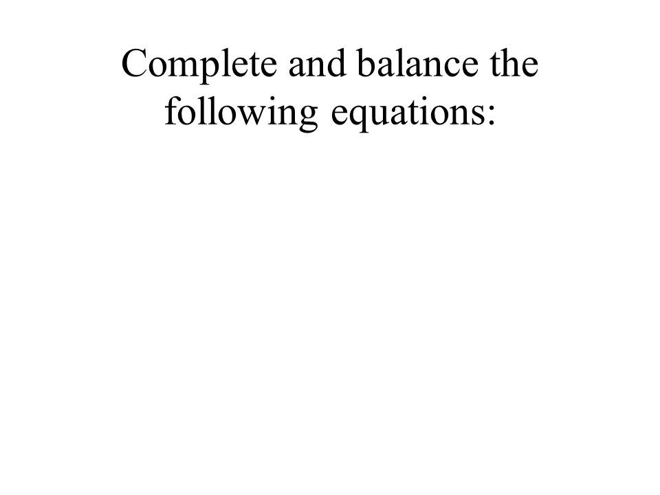 Complete and balance the following equations:
