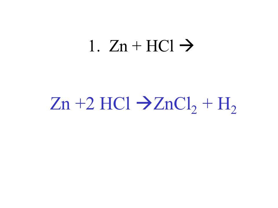 1. Zn + HCl  Zn +2 HCl ZnCl2 + H2
