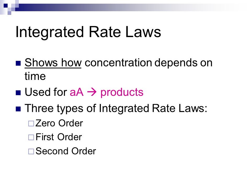 Integrated Rate Laws Shows how concentration depends on time