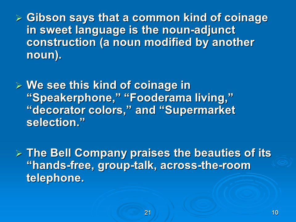 Gibson says that a common kind of coinage in sweet language is the noun-adjunct construction (a noun modified by another noun).