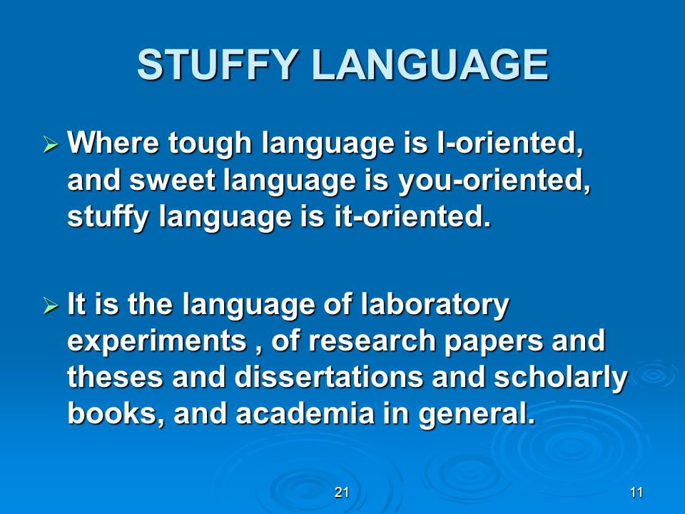 STUFFY LANGUAGE Where tough language is I-oriented, and sweet language is you-oriented, stuffy language is it-oriented.