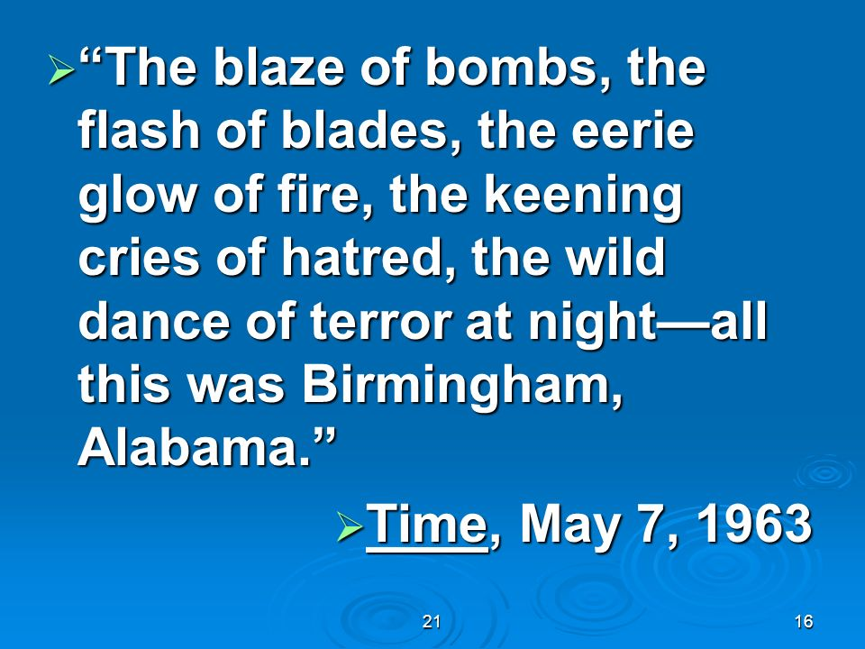 The blaze of bombs, the flash of blades, the eerie glow of fire, the keening cries of hatred, the wild dance of terror at night—all this was Birmingham, Alabama.