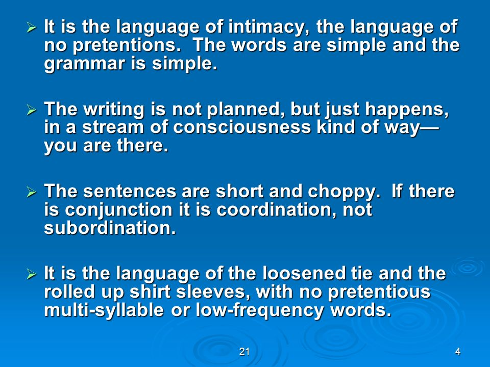 It is the language of intimacy, the language of no pretentions