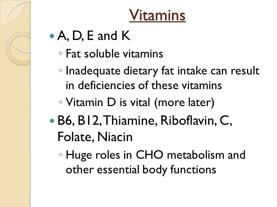 Vitamins A, D, E and K. Fat soluble vitamins. Inadequate dietary fat intake can result in deficiencies of these vitamins.