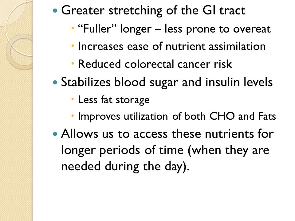 Greater stretching of the GI tract