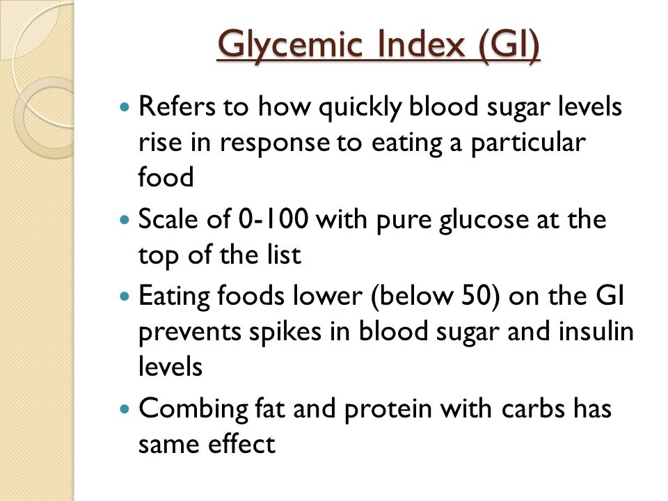 Glycemic Index (GI) Refers to how quickly blood sugar levels rise in response to eating a particular food.