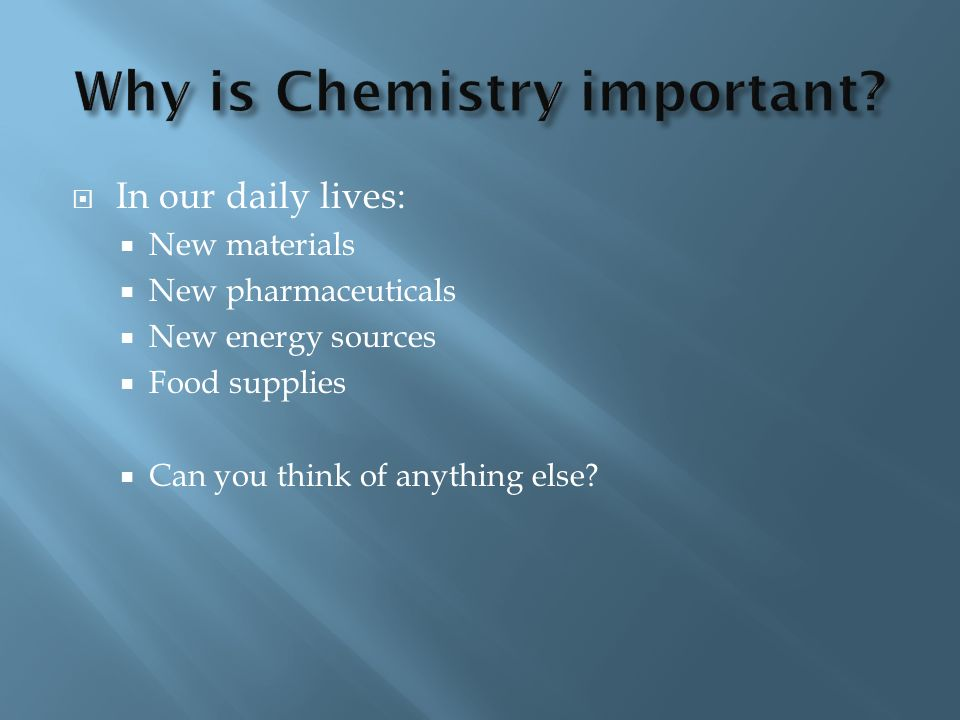 Why is Chemistry important