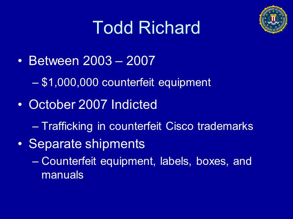 Todd Richard Between 2003 – 2007 October 2007 Indicted