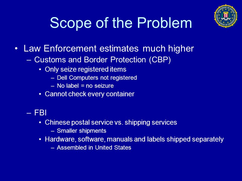 Scope of the Problem Law Enforcement estimates much higher