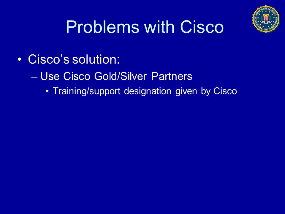 Problems with Cisco Cisco's solution: Use Cisco Gold/Silver Partners