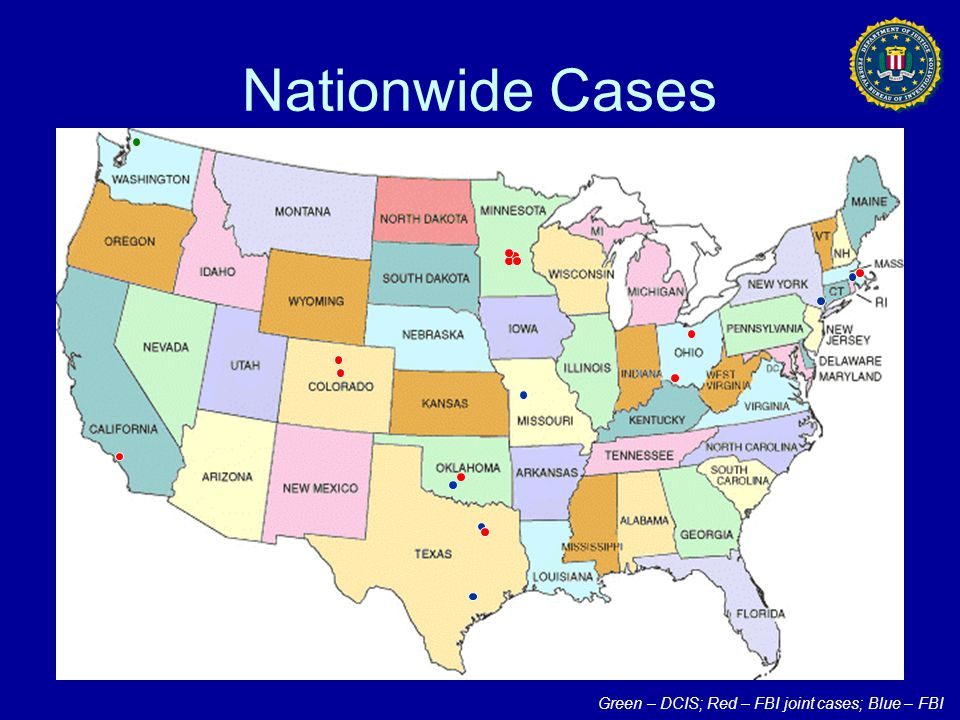 Nationwide Cases Green – DCIS; Red – FBI joint cases; Blue – FBI
