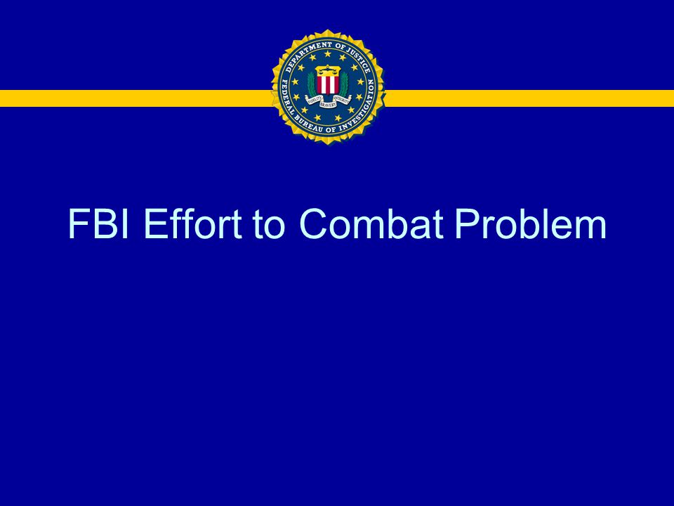 FBI Effort to Combat Problem