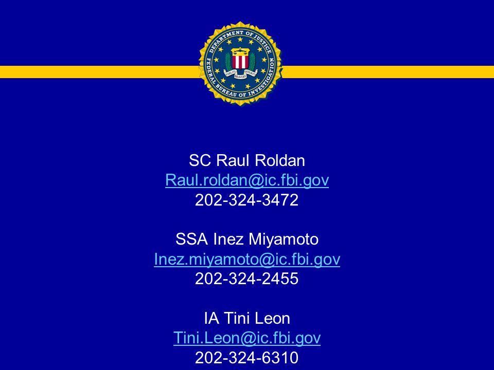 SC Raul Roldan Raul.roldan@ic.fbi.gov. 202-324-3472. SSA Inez Miyamoto. Inez.miyamoto@ic.fbi.gov.
