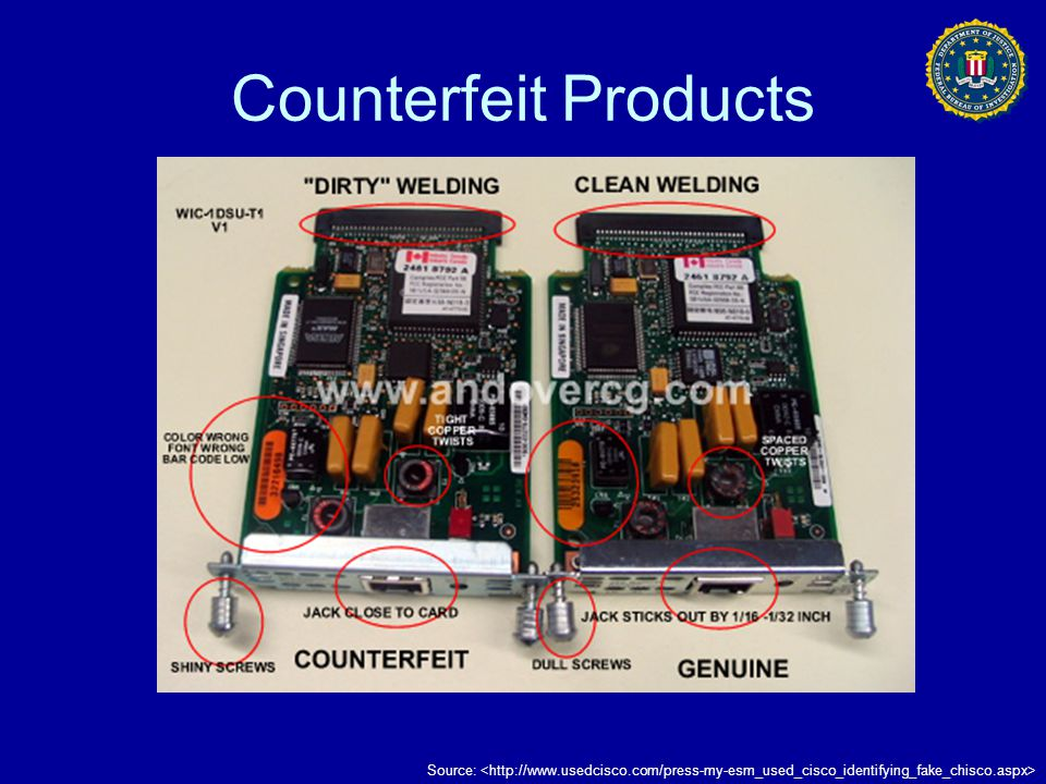 Counterfeit Products Source: <http://www.usedcisco.com/press-my-esm_used_cisco_identifying_fake_chisco.aspx>