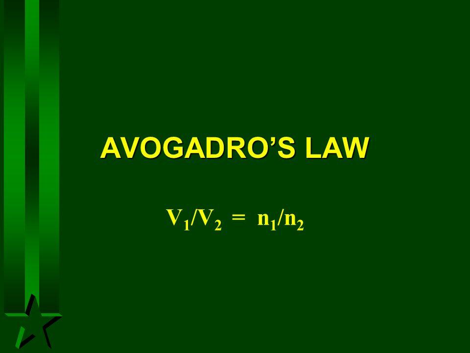 AVOGADRO'S LAW V1/V2 = n1/n2