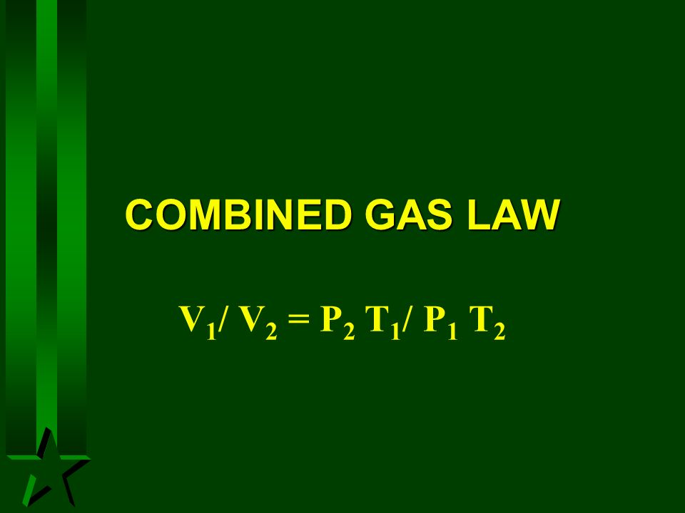 COMBINED GAS LAW V1/ V2 = P2 T1/ P1 T2