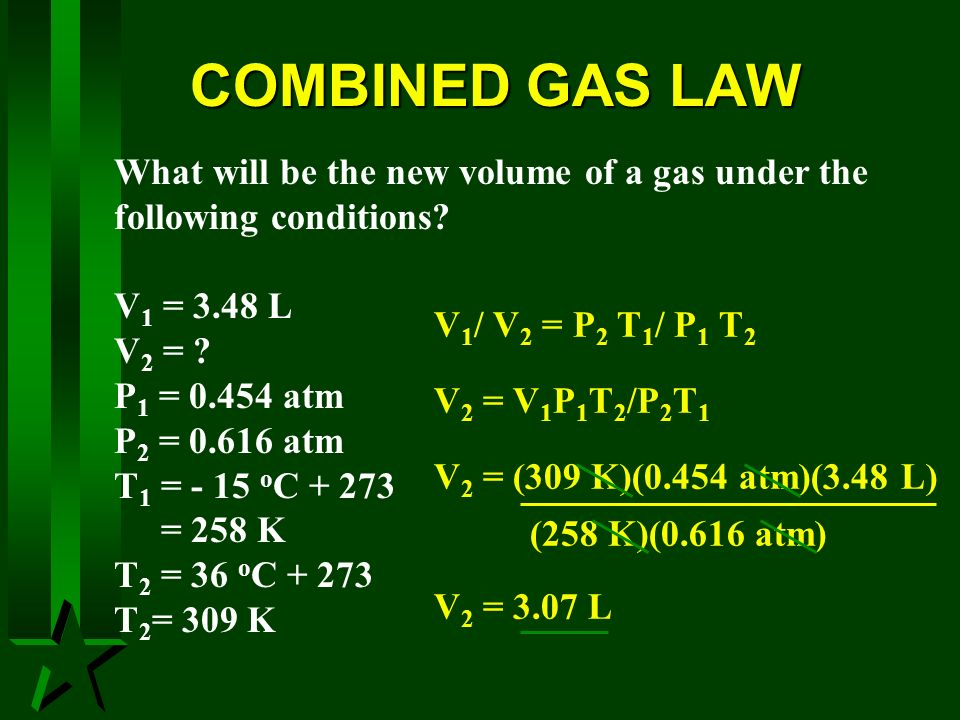 COMBINED GAS LAW What will be the new volume of a gas under the following conditions V1 = 3.48 L.