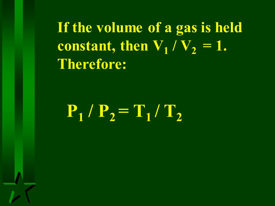 P1 / P2 = T1 / T2 If the volume of a gas is held