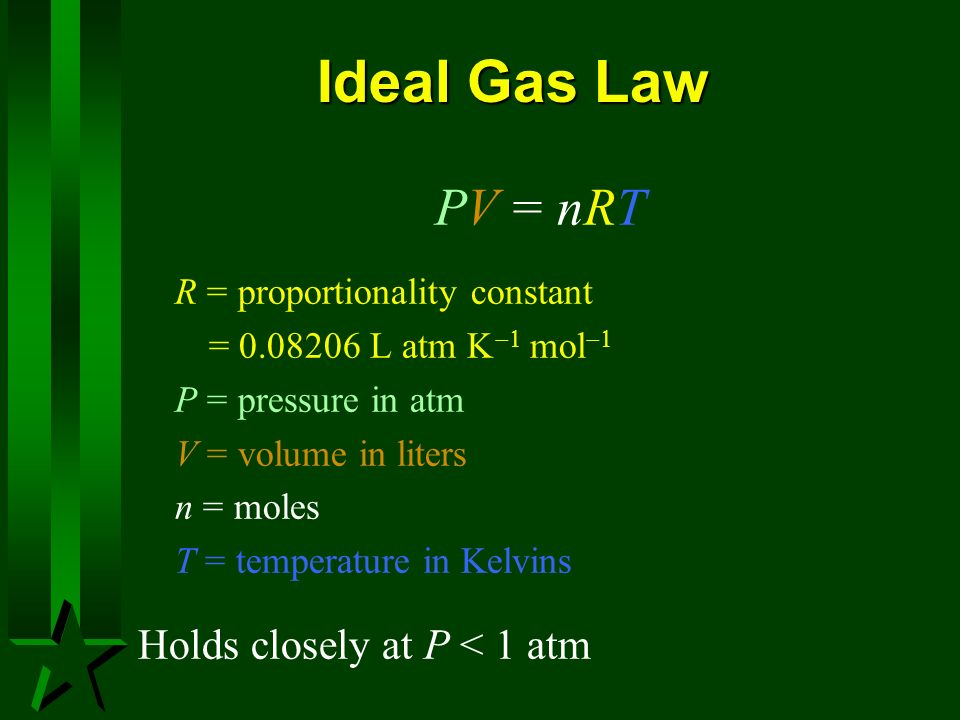 Ideal Gas Law PV = nRT Holds closely at P < 1 atm