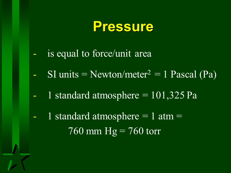 Pressure is equal to force/unit area