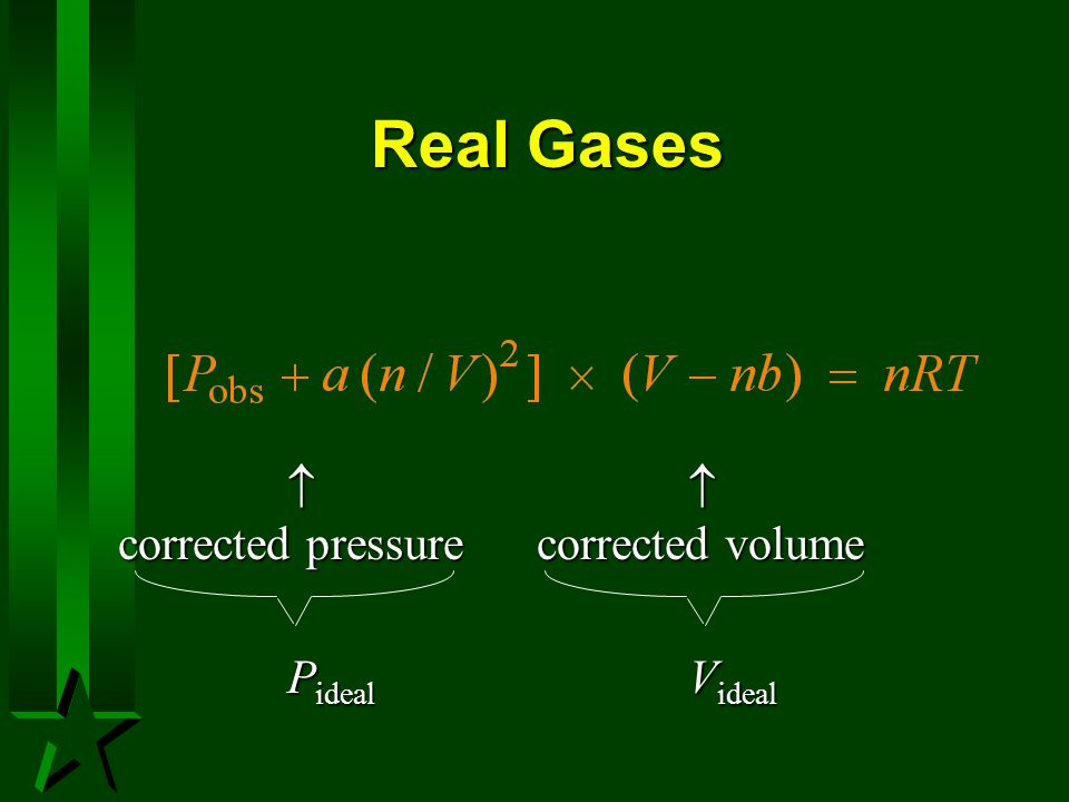 Real Gases   corrected pressure corrected volume Pideal Videal