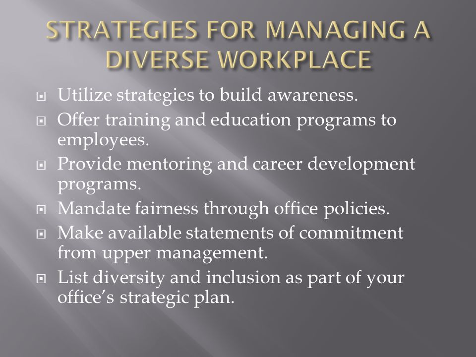 STRATEGIES FOR MANAGING A DIVERSE WORKPLACE