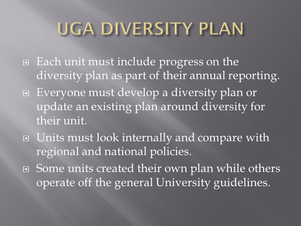 UGA DIVERSITY PLAN Each unit must include progress on the diversity plan as part of their annual reporting.