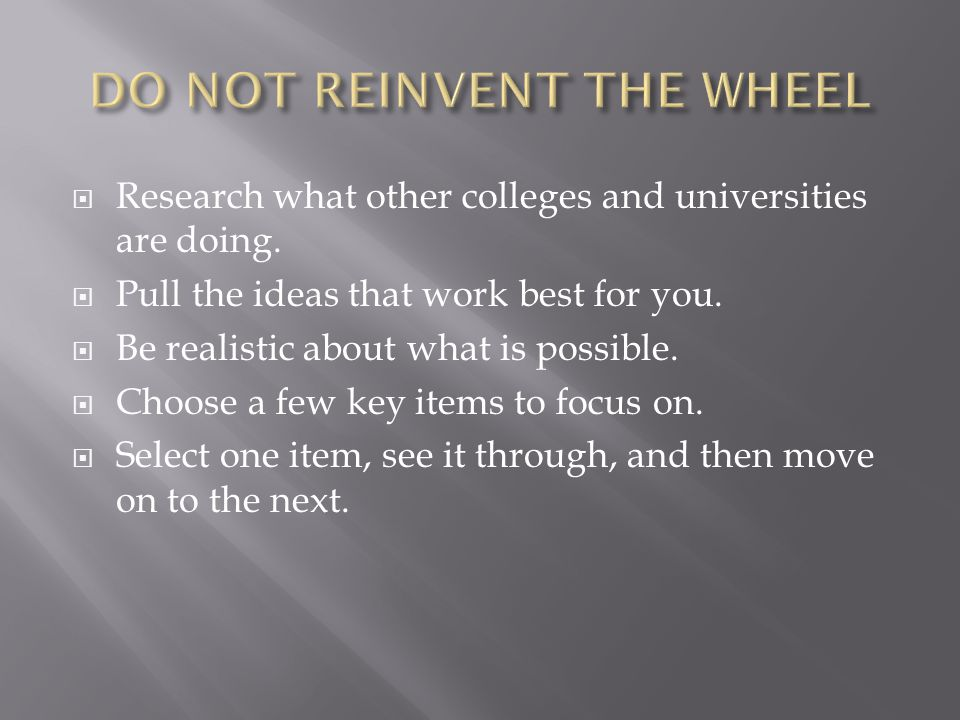 DO NOT REINVENT THE WHEEL