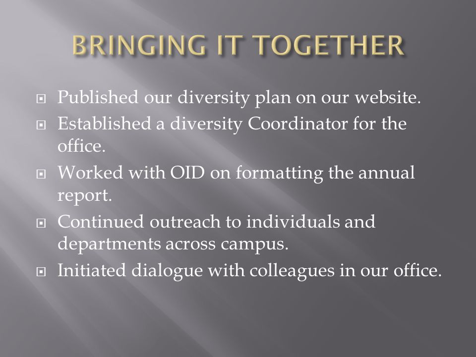 BRINGING IT TOGETHER Published our diversity plan on our website.
