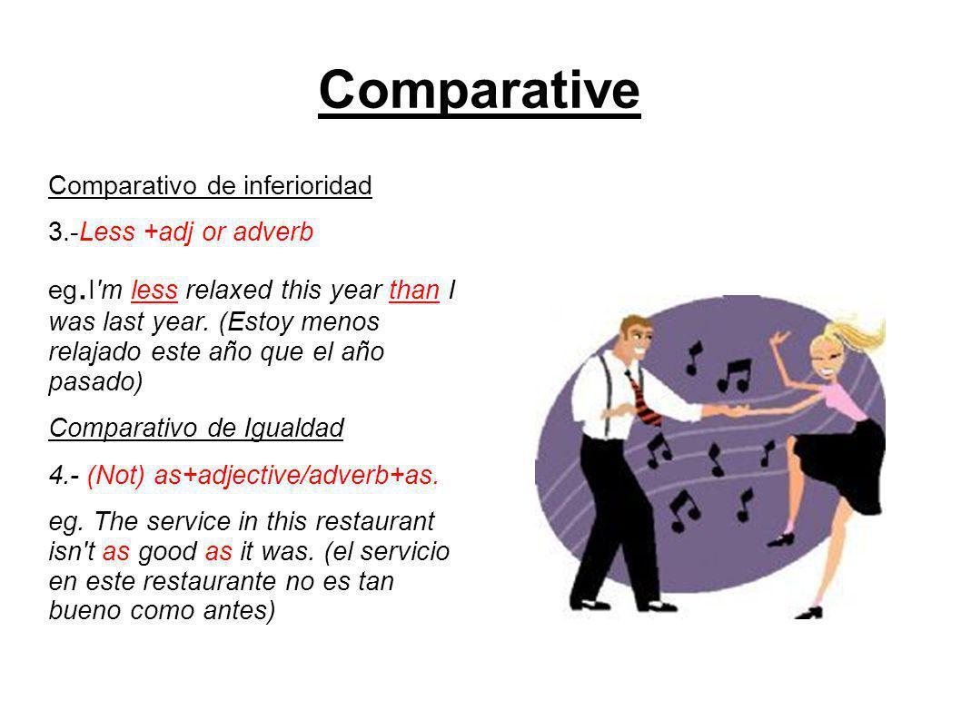 Comparative Comparativo de inferioridad 3.-Less +adj or adverb