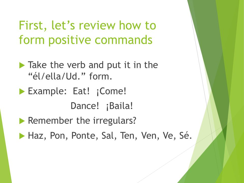 First, let's review how to form positive commands