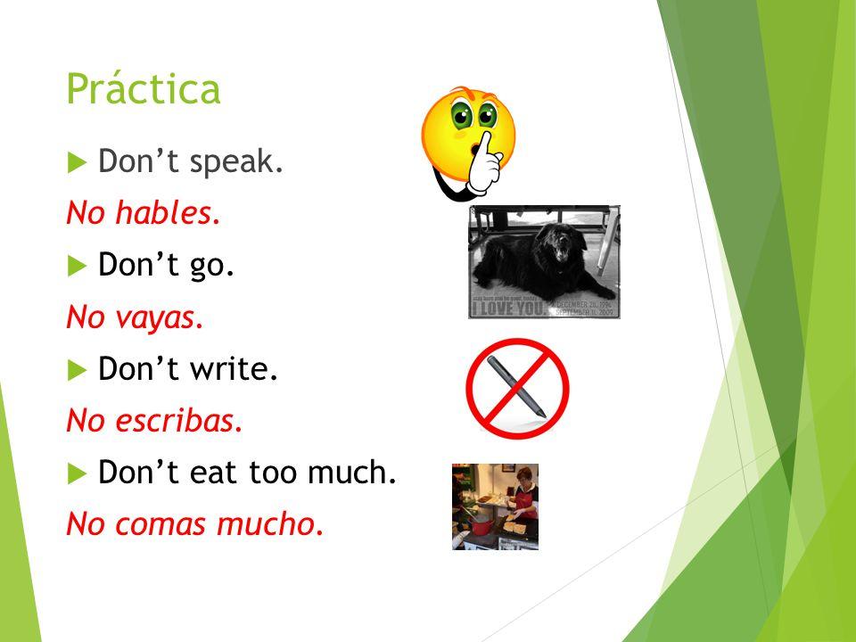 Práctica Don't speak. No hables. Don't go. No vayas. Don't write.