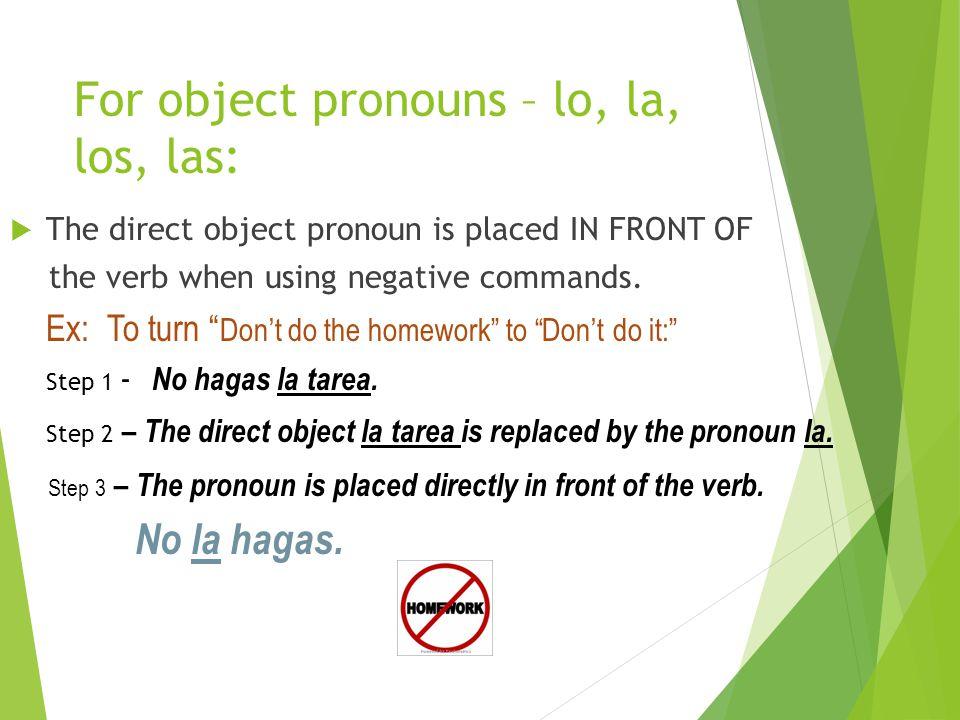 For object pronouns – lo, la, los, las: