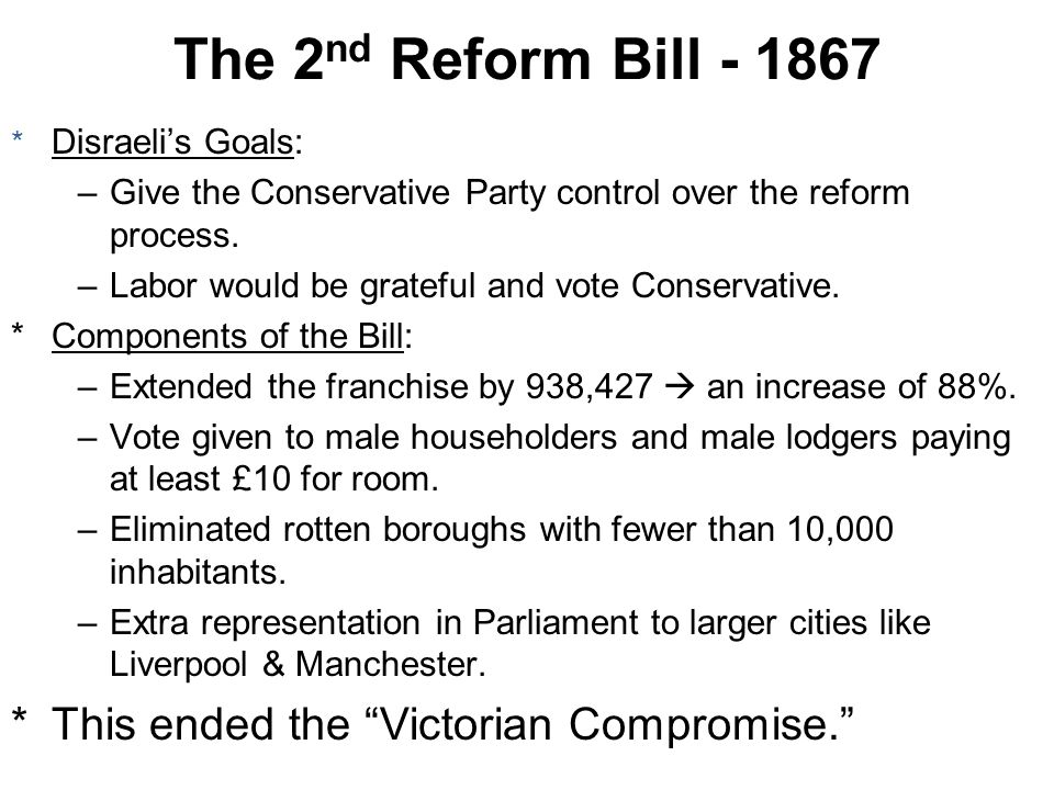 The 2nd Reform Bill - 1867 This ended the Victorian Compromise.