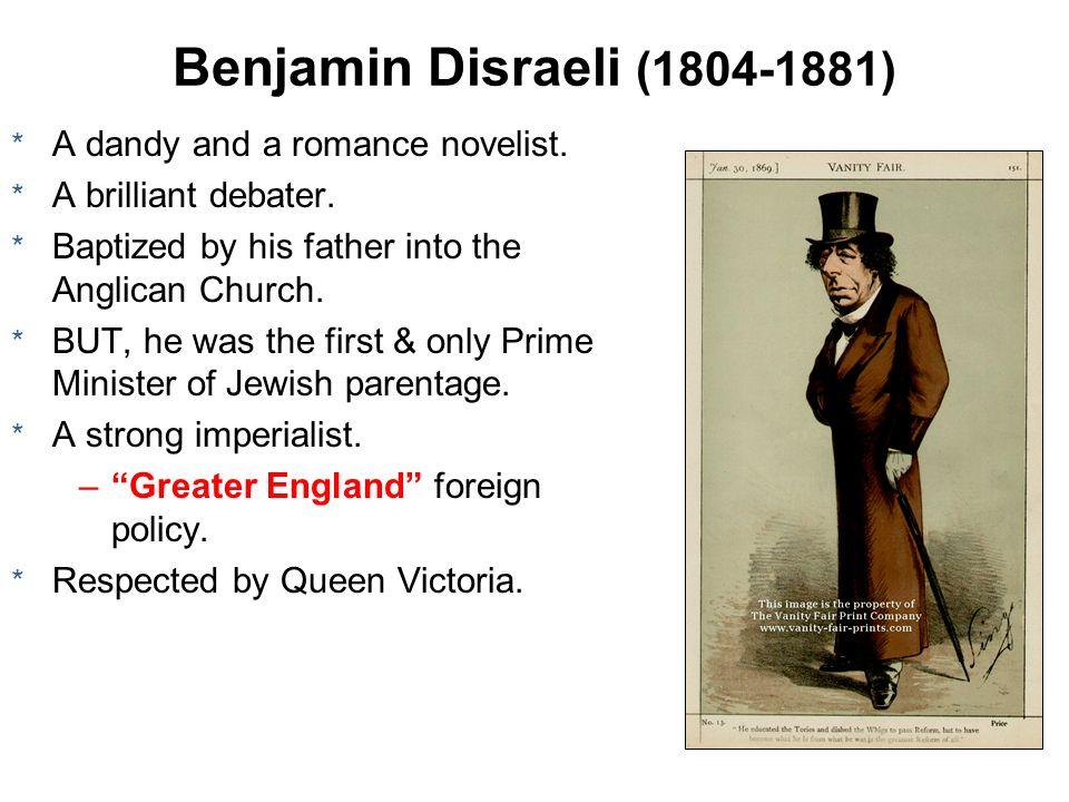 Benjamin Disraeli (1804-1881) A dandy and a romance novelist.