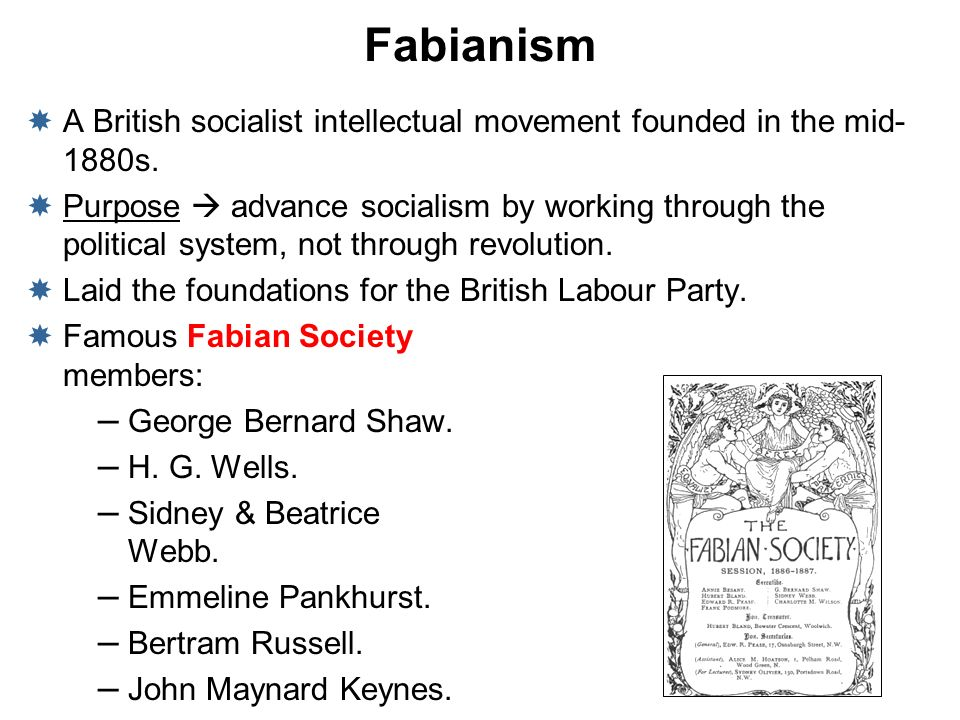 Fabianism A British socialist intellectual movement founded in the mid-1880s.