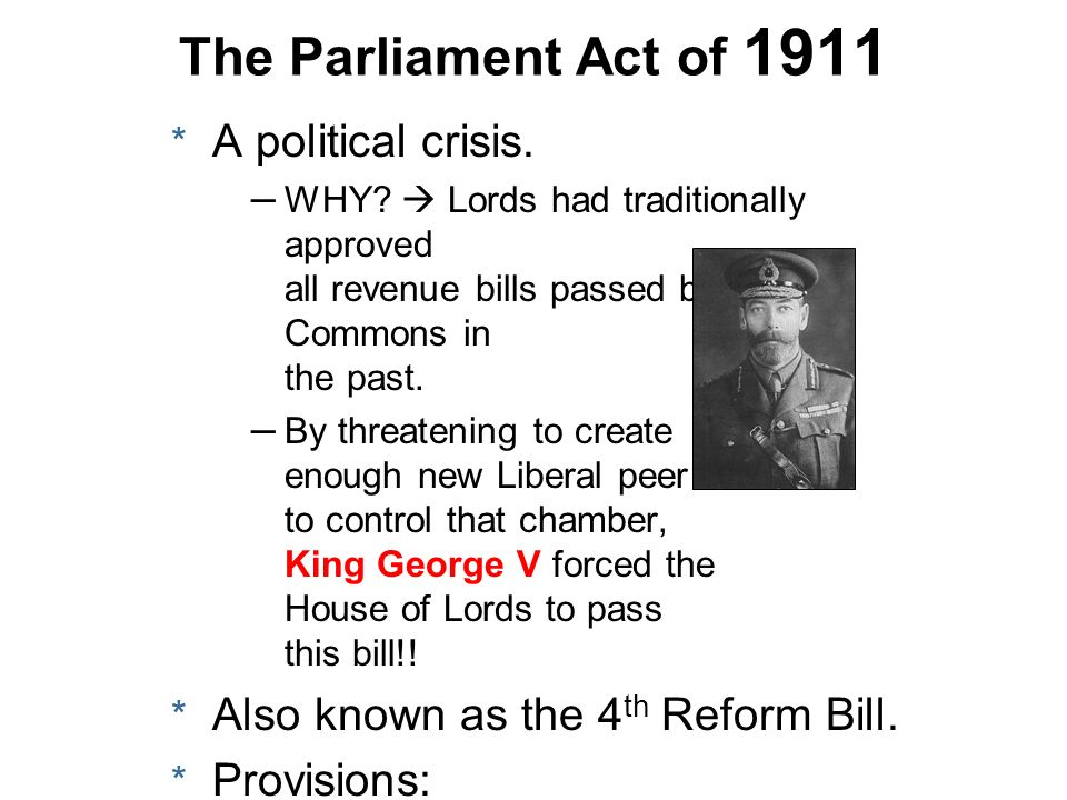 The Parliament Act of 1911 A political crisis.