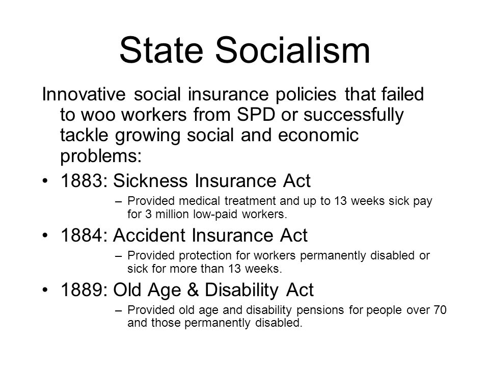State Socialism Innovative social insurance policies that failed to woo workers from SPD or successfully tackle growing social and economic problems: