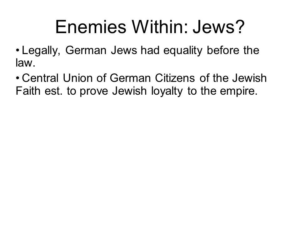 Enemies Within: Jews Legally, German Jews had equality before the law.