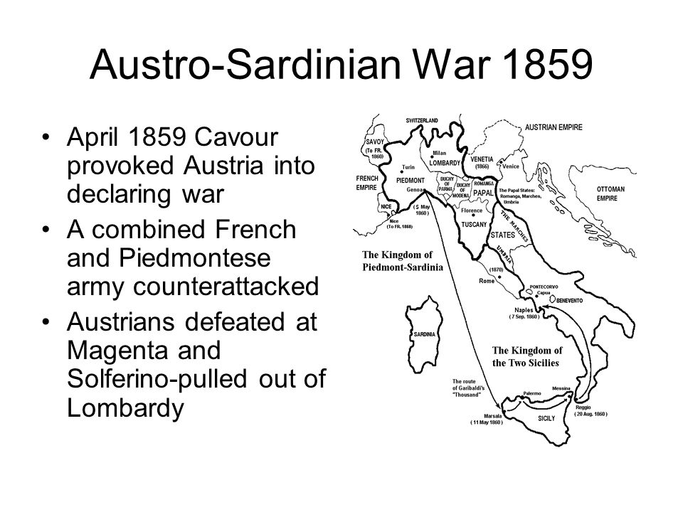 Austro-Sardinian War 1859 April 1859 Cavour provoked Austria into declaring war. A combined French and Piedmontese army counterattacked.