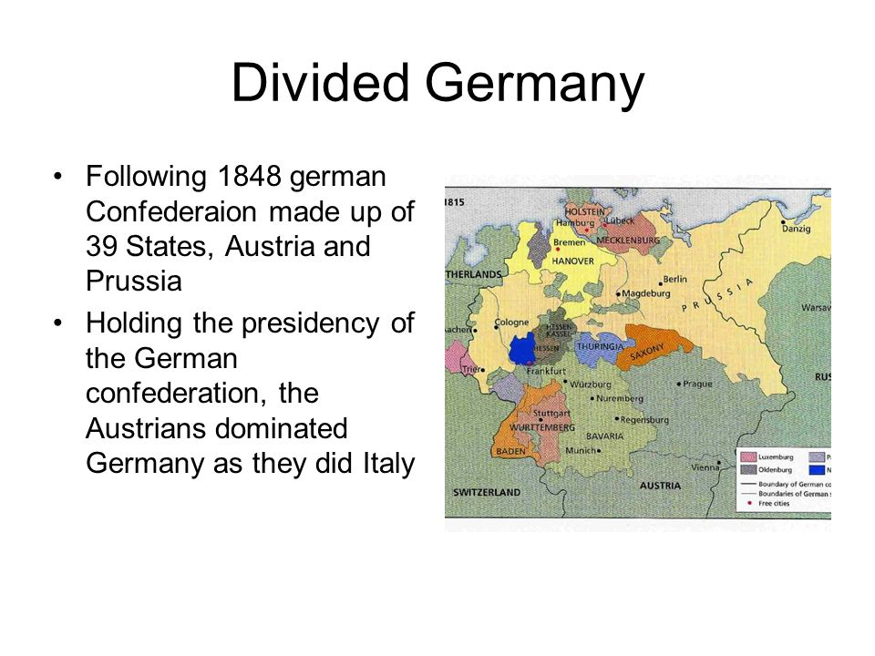 Divided Germany Following 1848 german Confederaion made up of 39 States, Austria and Prussia.