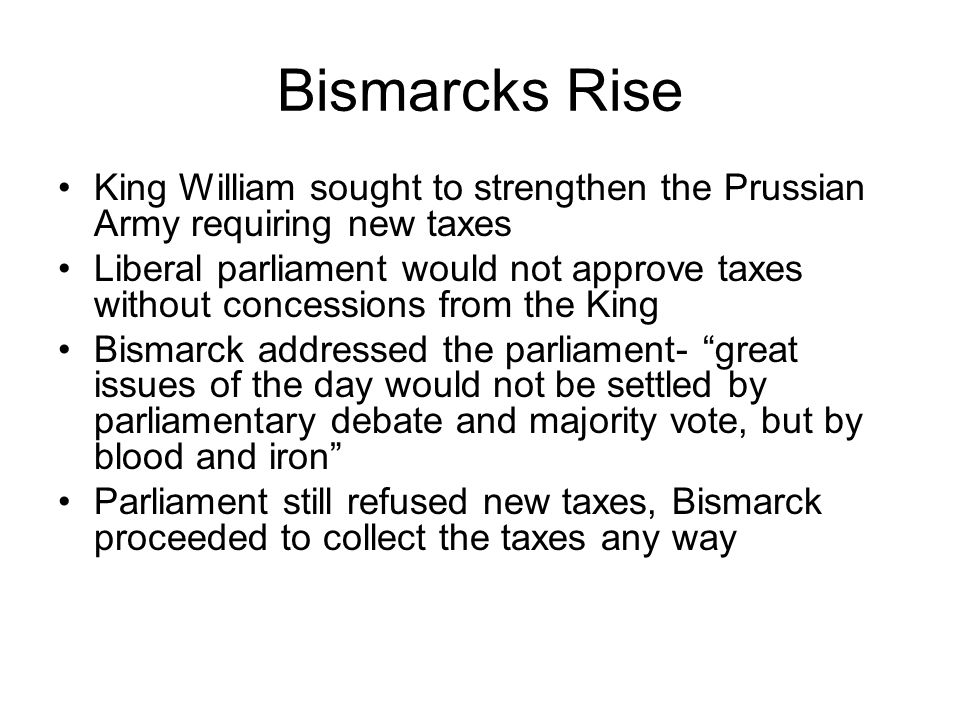 Bismarcks Rise King William sought to strengthen the Prussian Army requiring new taxes.
