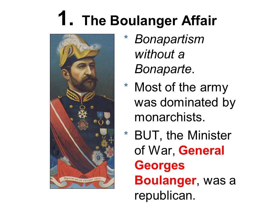 1. The Boulanger Affair Bonapartism without a Bonaparte.
