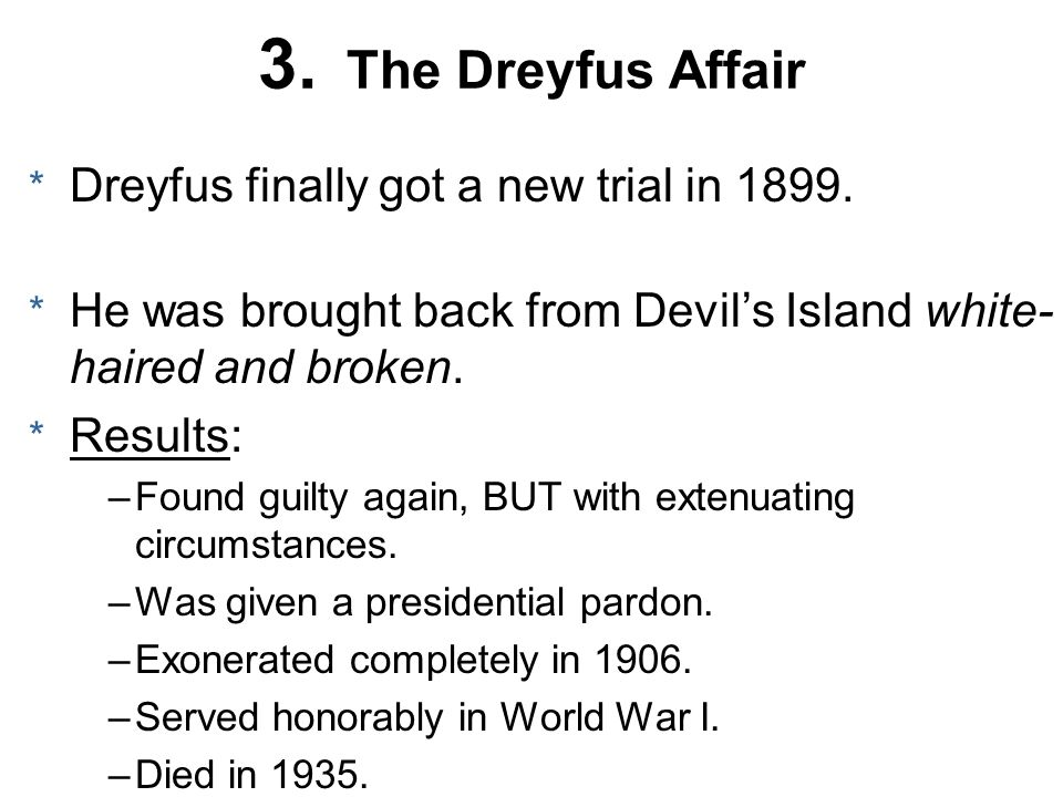 3. The Dreyfus Affair Dreyfus finally got a new trial in 1899.