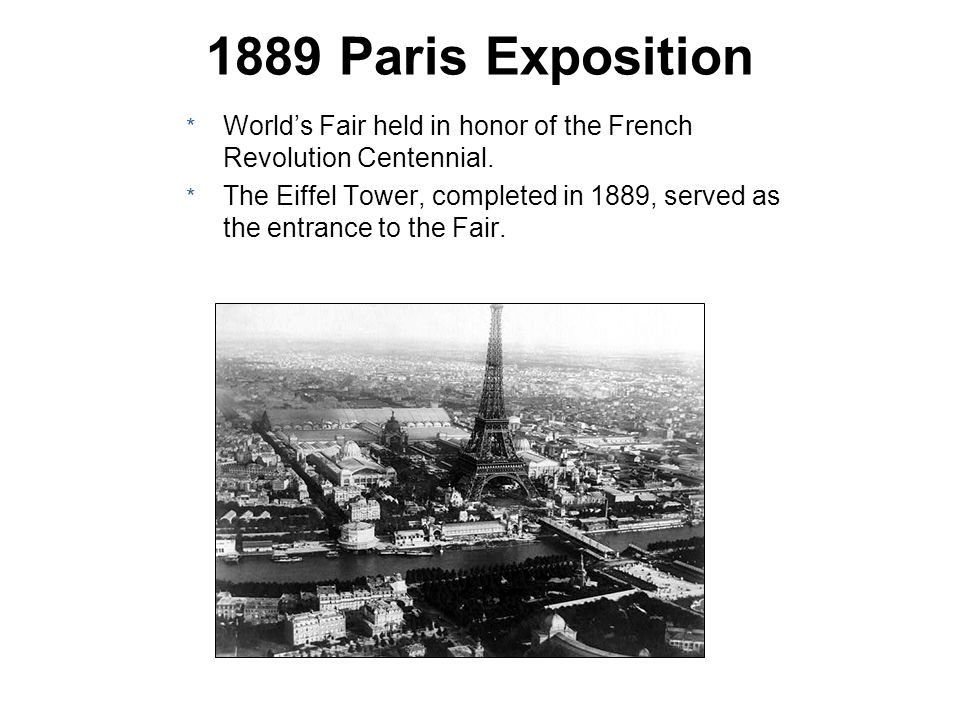 1889 Paris Exposition World's Fair held in honor of the French Revolution Centennial.